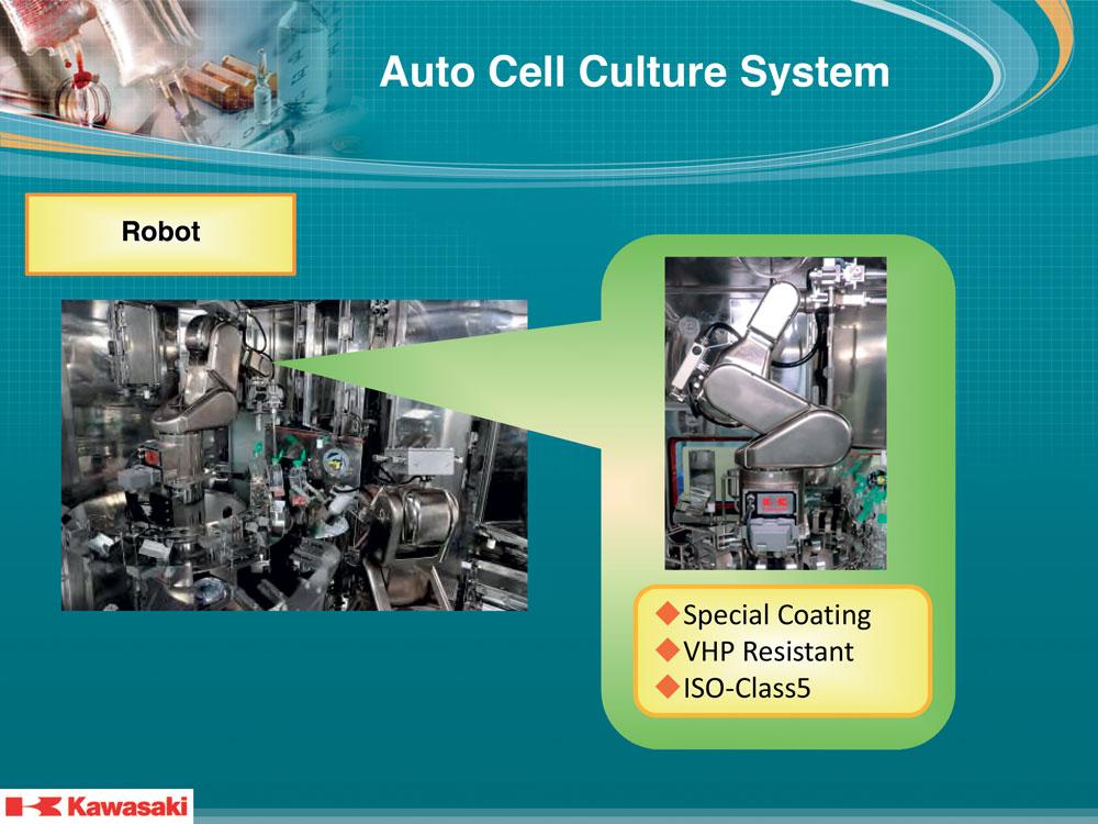 Kawasaki ha sviluppato dei robot appositamente progettati per l'industria farmaceutica, in grado resistere a sostanze corrosive e ossidanti.